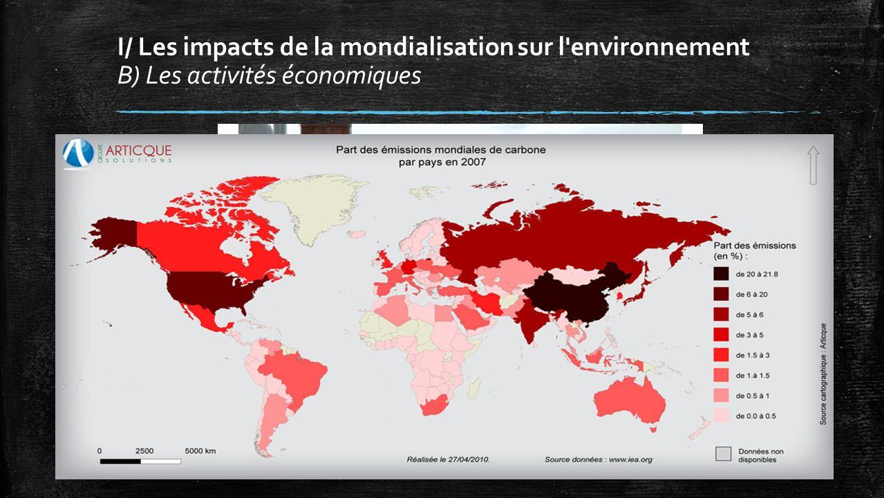 I/ Les impacts de la mondialisation sur l environnement B) Les activités économiques
