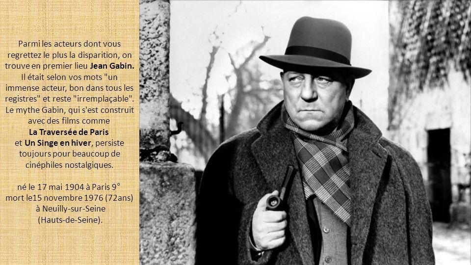 Parmi les acteurs dont vous regrettez le plus la disparition, on trouve en premier lieu Jean Gabin.