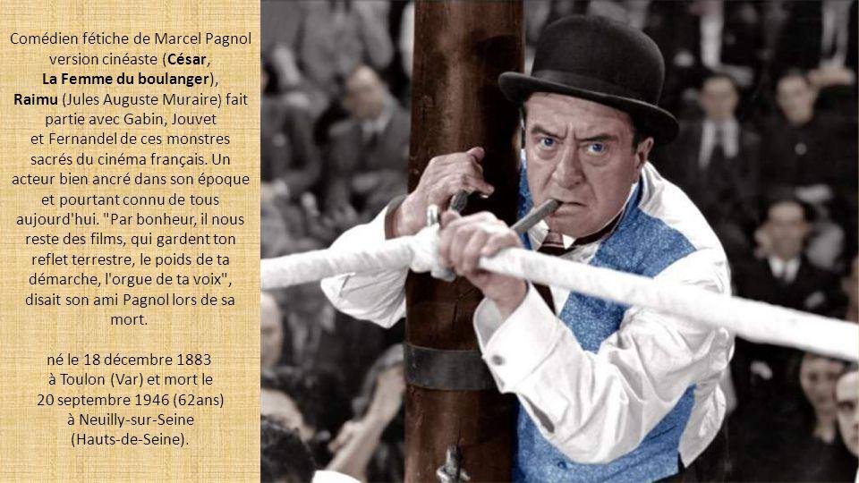 Comédien fétiche de Marcel Pagnol version cinéaste (César,