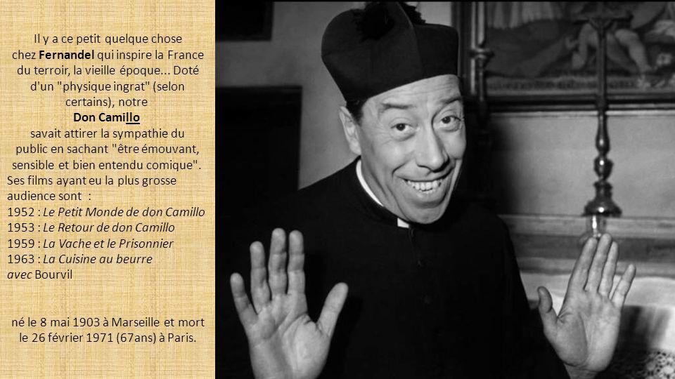 Il y a ce petit quelque chose chez Fernandel qui inspire la France du terroir, la vieille époque... Doté d un physique ingrat (selon certains), notre