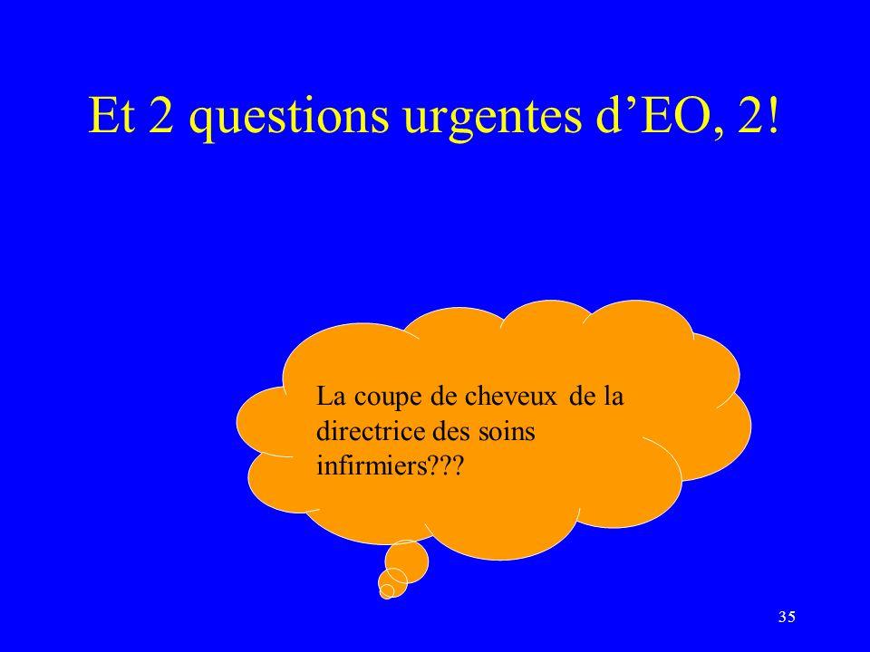 Et 2 questions urgentes d'EO, 2!