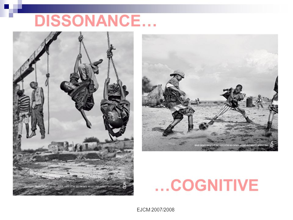 DISSONANCE… …COGNITIVE EJCM 2007/2008