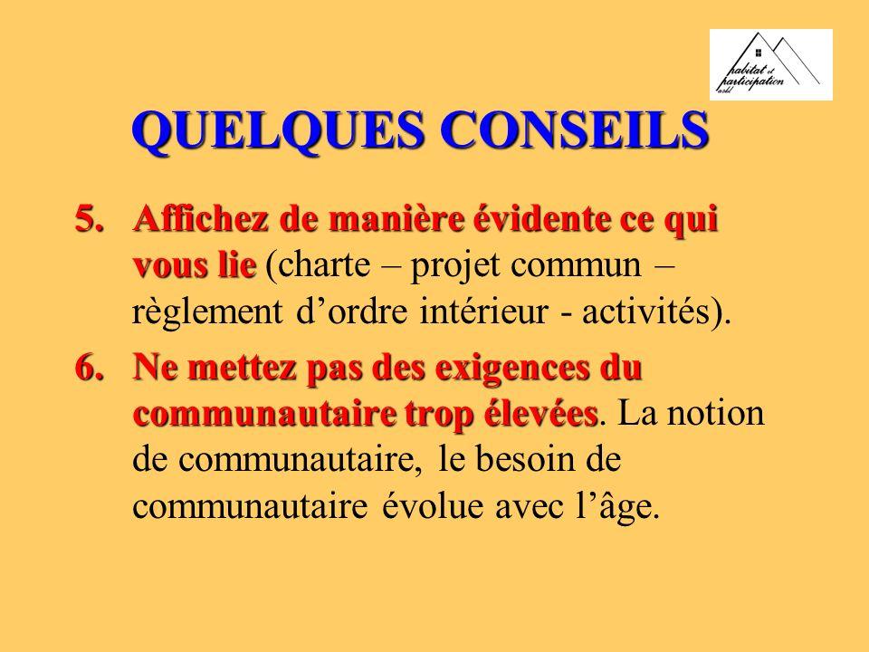 QUELQUES CONSEILS Affichez de manière évidente ce qui vous lie (charte – projet commun – règlement d'ordre intérieur - activités).