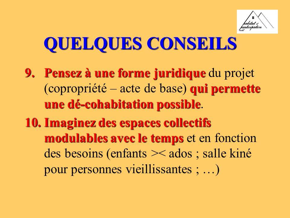 QUELQUES CONSEILS Pensez à une forme juridique du projet (copropriété – acte de base) qui permette une dé-cohabitation possible.