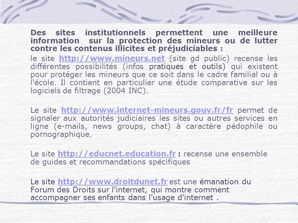 Des sites institutionnels permettent une meilleure information sur la protection des mineurs ou de lutter contre les contenus illicites et préjudiciables :