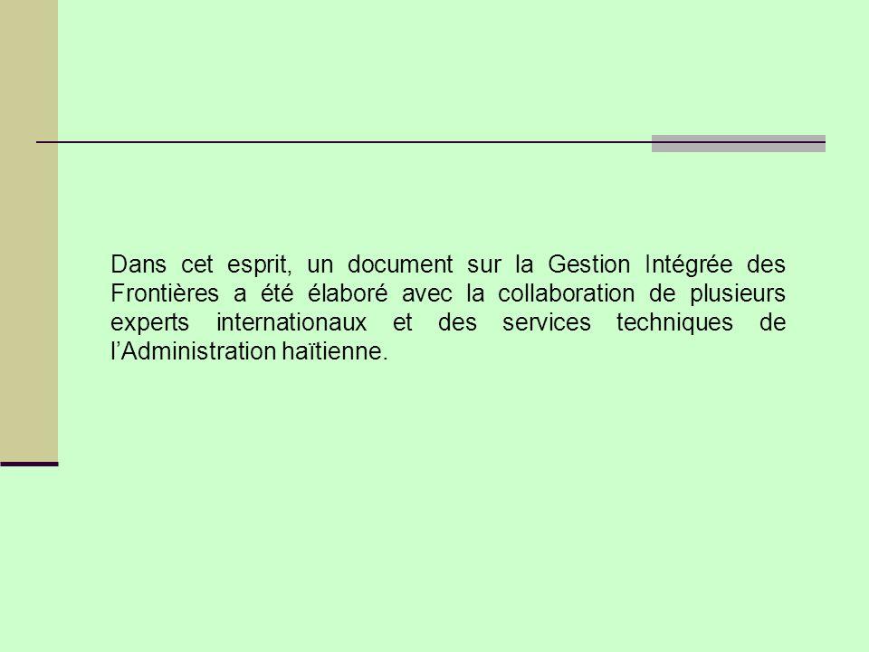 Dans cet esprit, un document sur la Gestion Intégrée des Frontières a été élaboré avec la collaboration de plusieurs experts internationaux et des services techniques de l'Administration haïtienne.