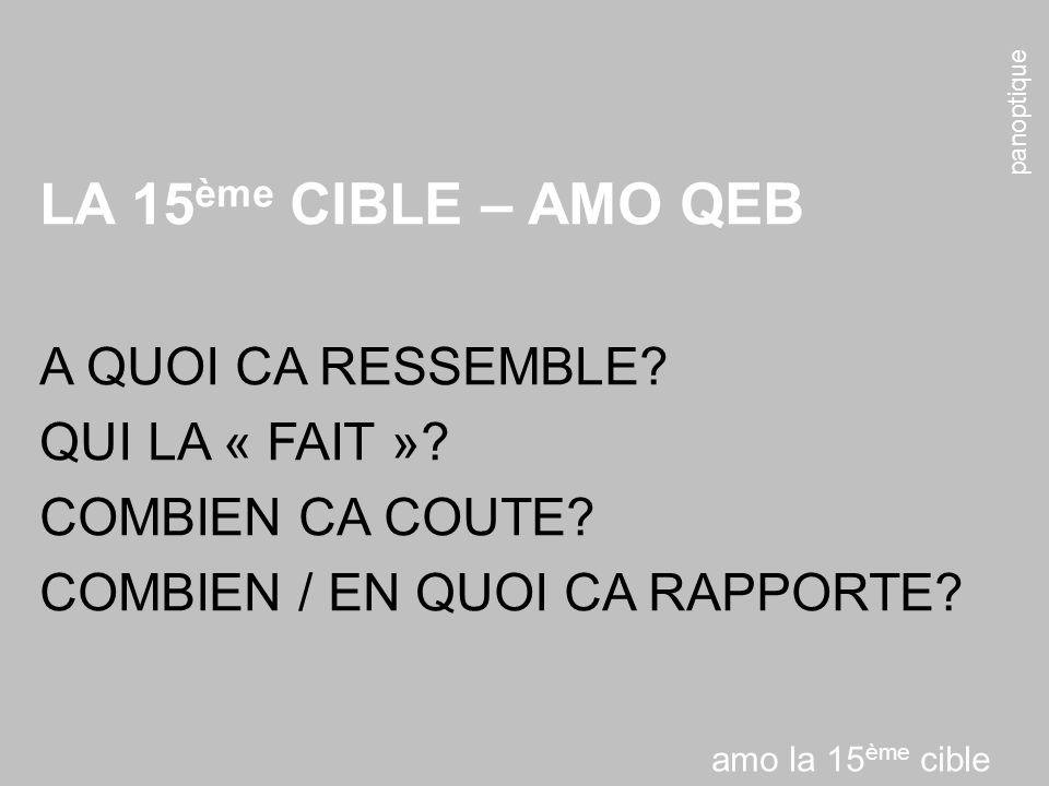LA 15ème CIBLE – AMO QEB A QUOI CA RESSEMBLE QUI LA « FAIT »