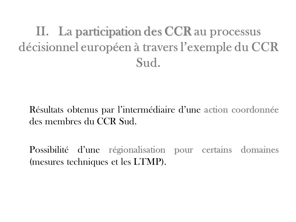 II. La participation des CCR au processus décisionnel européen à travers l'exemple du CCR Sud.