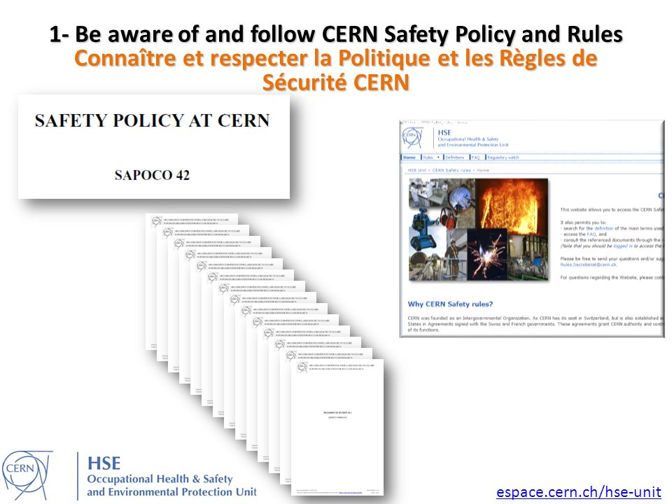 1- Be aware of and follow CERN Safety Policy and Rules Connaître et respecter la Politique et les Règles de Sécurité CERN