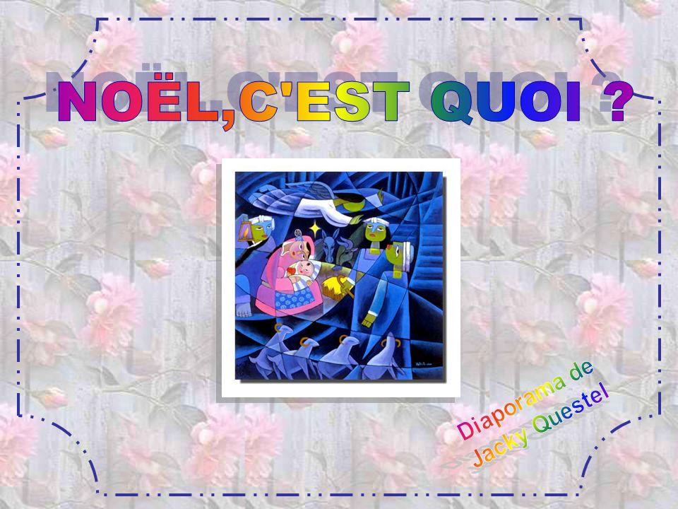 NOËL,C EST QUOI Diaporama de Jacky Questel