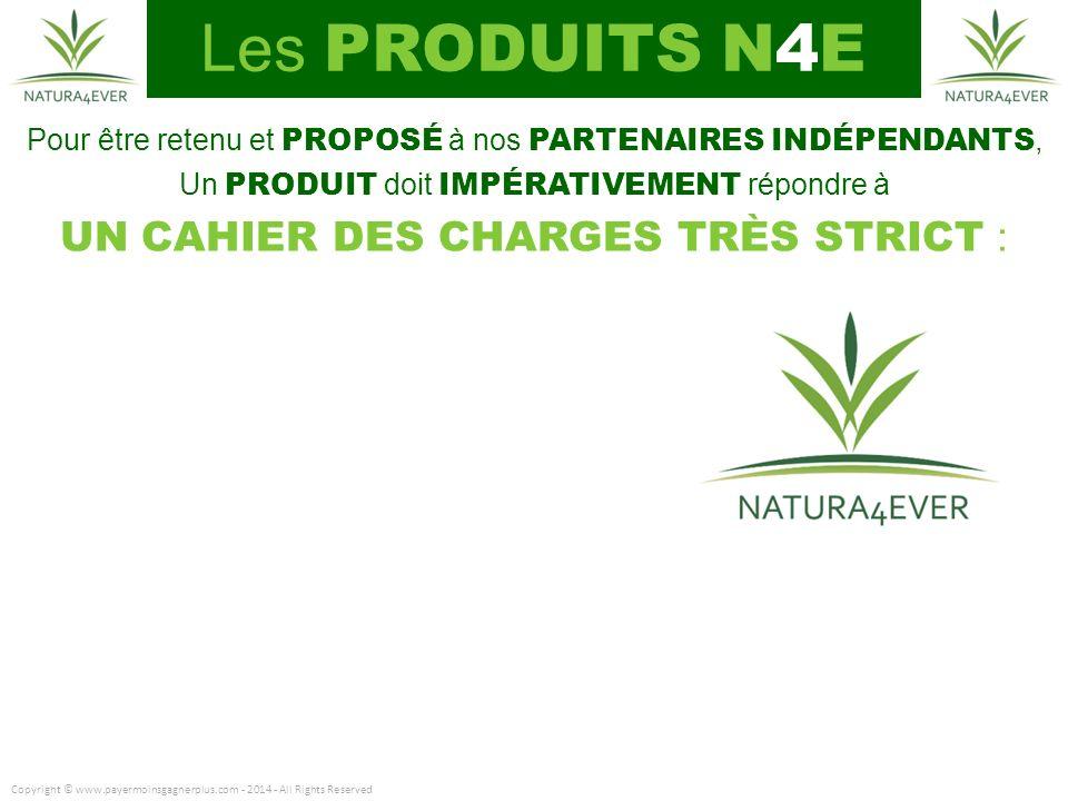 Les PRODUITS N4E UN CAHIER DES CHARGES TRÈS STRICT :
