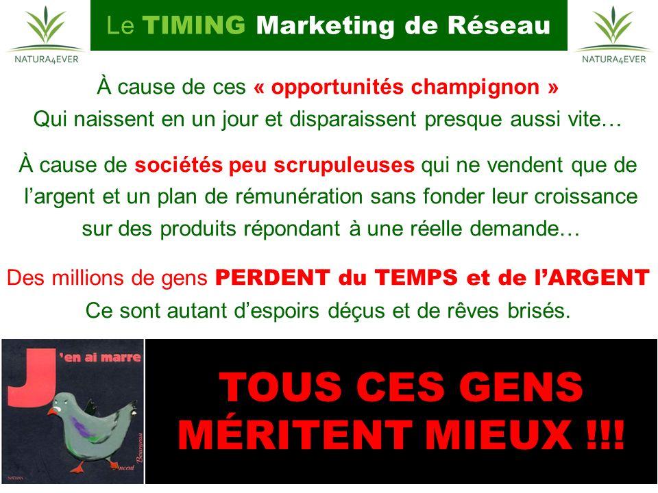 TOUS CES GENS MÉRITENT MIEUX !!! Le TIMING Marketing de Réseau