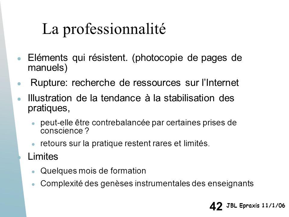 La professionnalité Eléments qui résistent. (photocopie de pages de manuels) Rupture: recherche de ressources sur l'Internet.