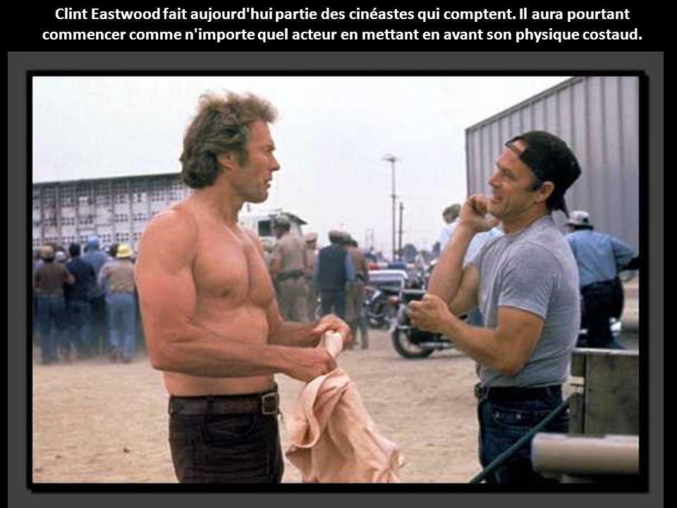 Clint Eastwood fait aujourd hui partie des cinéastes qui comptent