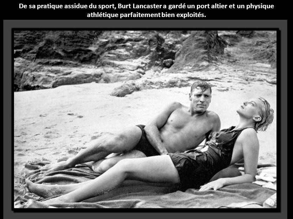 De sa pratique assidue du sport, Burt Lancaster a gardé un port altier et un physique athlétique parfaitement bien exploités.