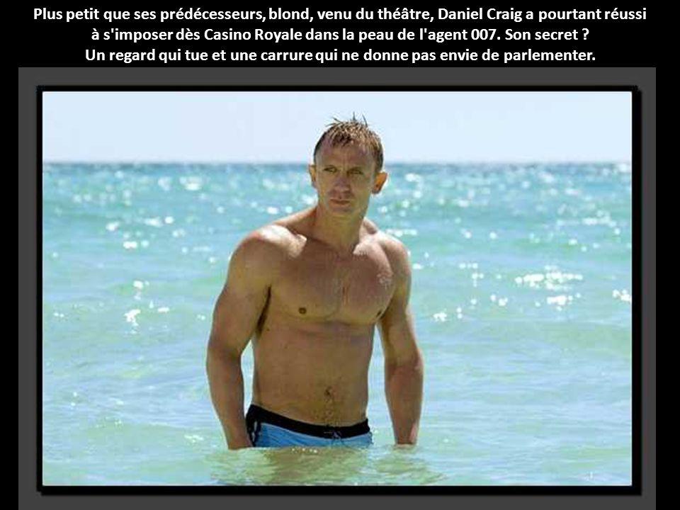 Plus petit que ses prédécesseurs, blond, venu du théâtre, Daniel Craig a pourtant réussi à s imposer dès Casino Royale dans la peau de l agent 007. Son secret