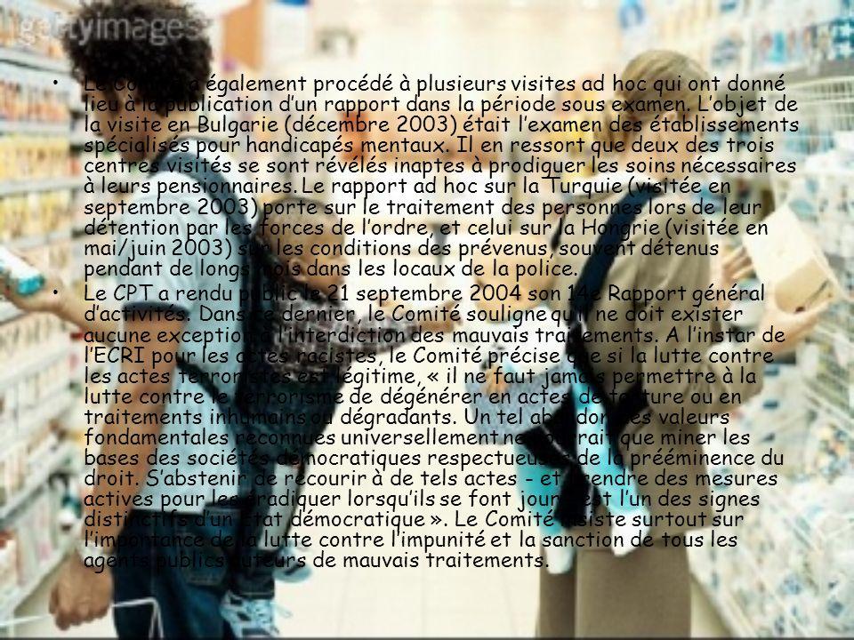 Le Comité a également procédé à plusieurs visites ad hoc qui ont donné lieu à la publication d'un rapport dans la période sous examen. L'objet de la visite en Bulgarie (décembre 2003) était l'examen des établissements spécialisés pour handicapés mentaux. Il en ressort que deux des trois centres visités se sont révélés inaptes à prodiguer les soins nécessaires à leurs pensionnaires. Le rapport ad hoc sur la Turquie (visitée en septembre 2003) porte sur le traitement des personnes lors de leur détention par les forces de l'ordre, et celui sur la Hongrie (visitée en mai/juin 2003) sur les conditions des prévenus, souvent détenus pendant de longs mois dans les locaux de la police.