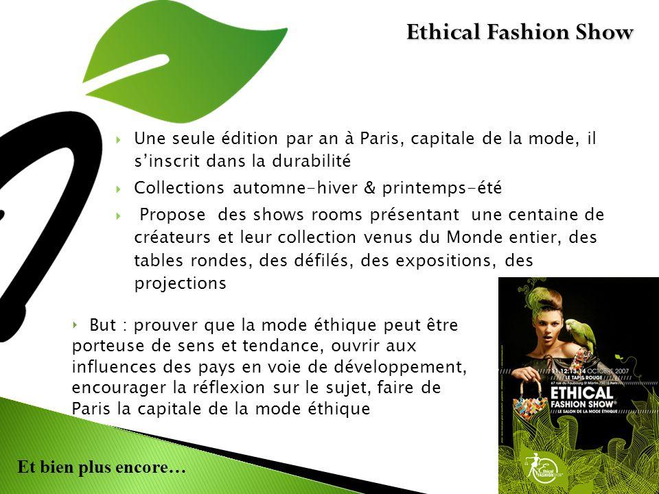 Ethical Fashion Show Une seule édition par an à Paris, capitale de la mode, il s'inscrit dans la durabilité.