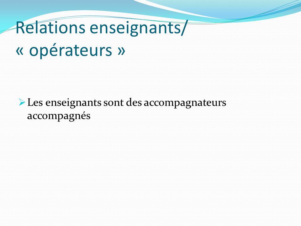 Relations enseignants/ « opérateurs »