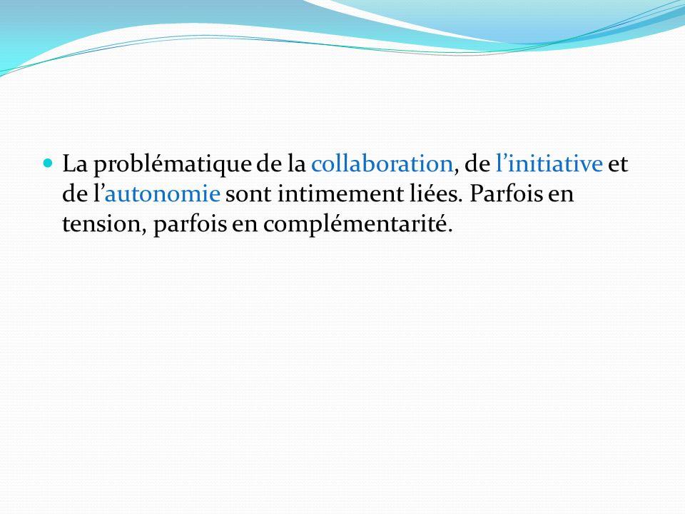 La problématique de la collaboration, de l'initiative et de l'autonomie sont intimement liées.