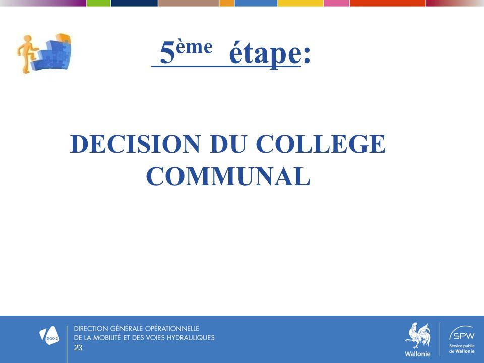 5ème étape: DECISION DU COLLEGE COMMUNAL 23