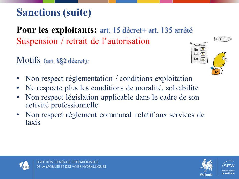 Sanctions (suite) Pour les exploitants: art. 15 décret+ art. 135 arrêté. Suspension / retrait de l'autorisation.
