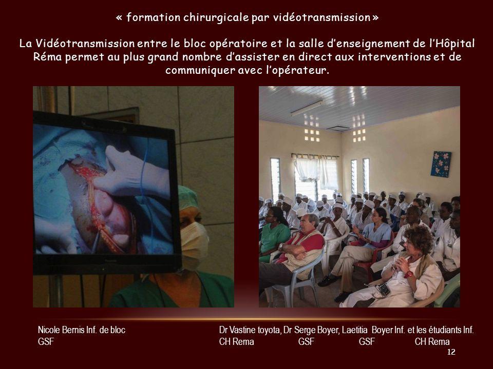 « formation chirurgicale par vidéotransmission » La Vidéotransmission entre le bloc opératoire et la salle d'enseignement de l'Hôpital Réma permet au plus grand nombre d'assister en direct aux interventions et de communiquer avec l'opérateur.