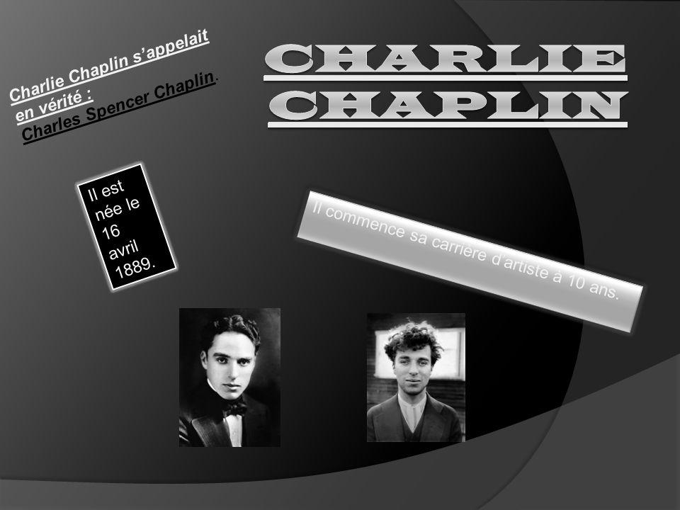 Charlie Chaplin Charlie Chaplin s'appelait en vérité : Charles Spencer Chaplin. Il est née le 16 avril 1889.