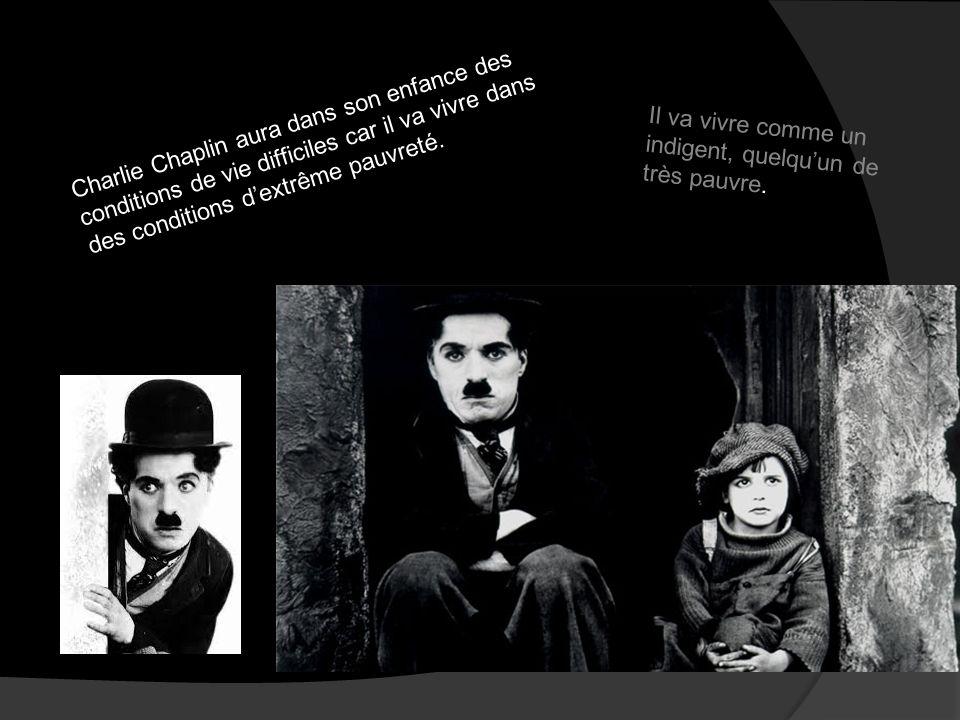 Charlie Chaplin aura dans son enfance des conditions de vie difficiles car il va vivre dans des conditions d'extrême pauvreté.