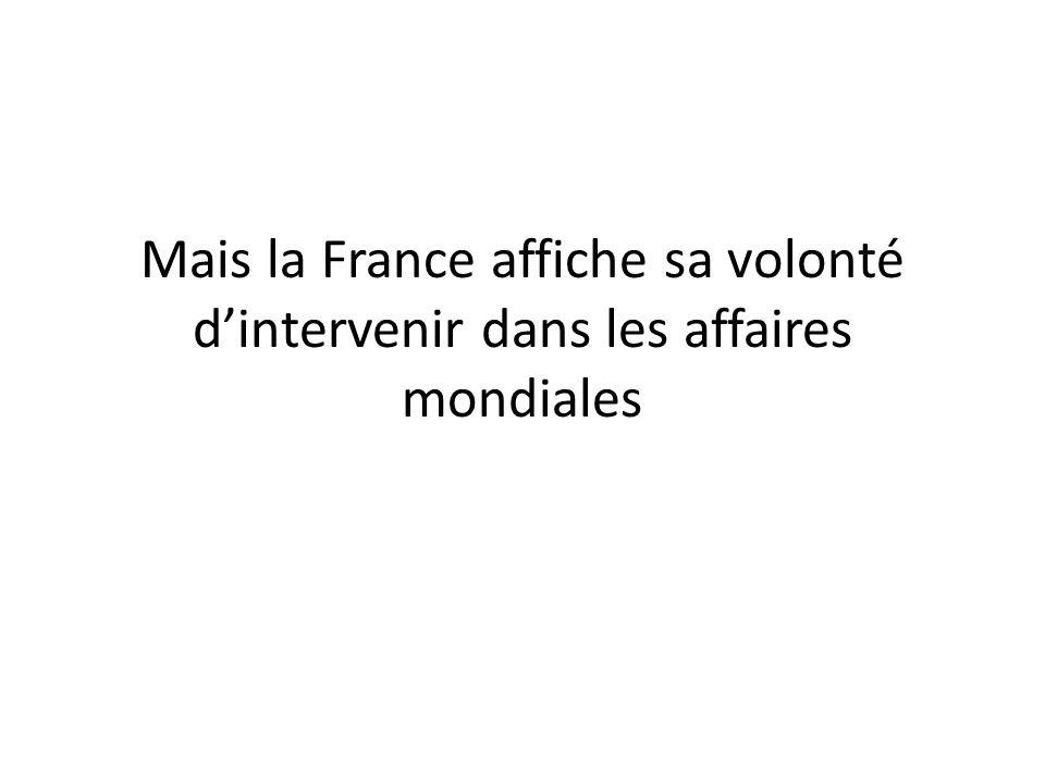 Mais la France affiche sa volonté d'intervenir dans les affaires mondiales