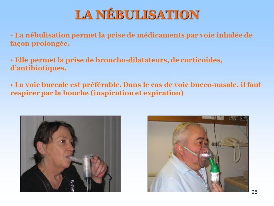LA NÉBULISATION La nébulisation permet la prise de médicaments par voie inhalée de façon prolongée.