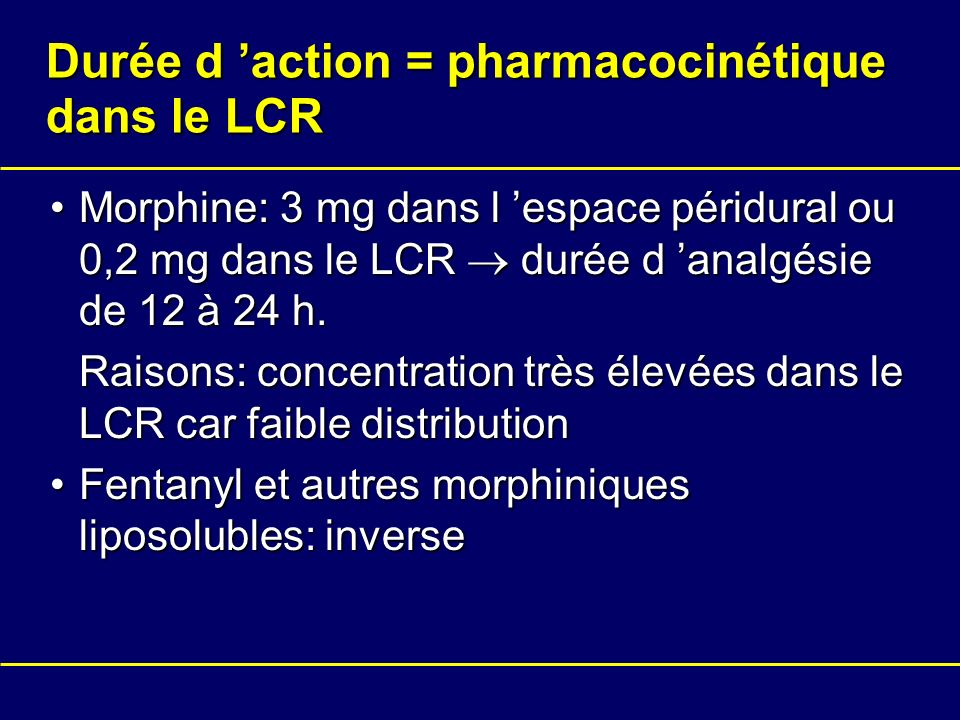 Durée d 'action = pharmacocinétique dans le LCR