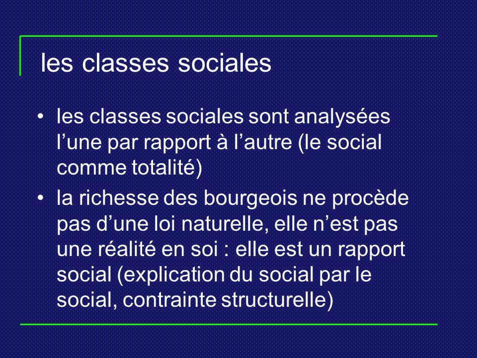 les classes sociales les classes sociales sont analysées l'une par rapport à l'autre (le social comme totalité)