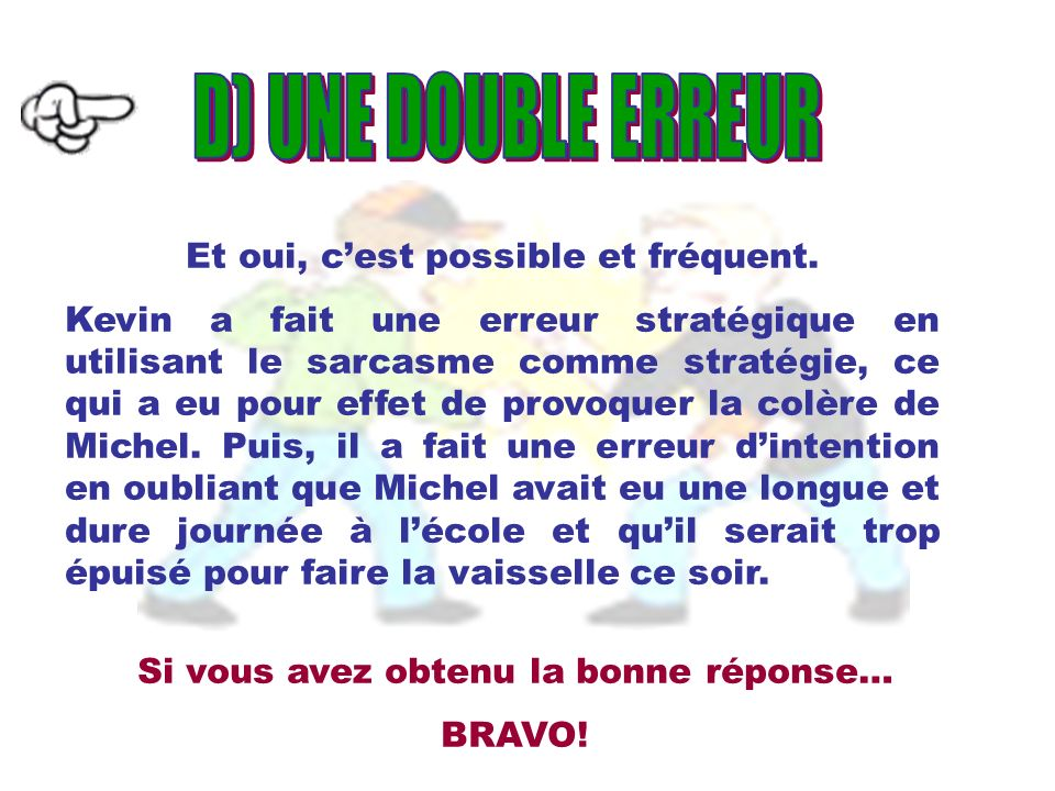 D) UNE DOUBLE ERREUR Et oui, c'est possible et fréquent.