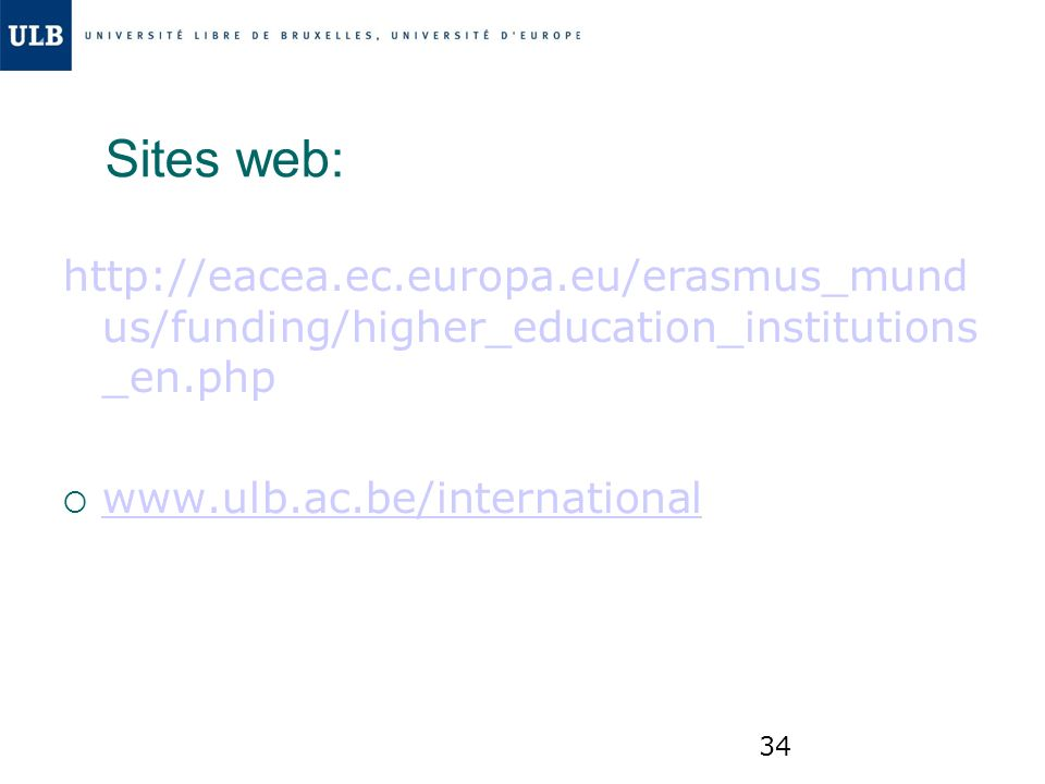 Sites web: http://eacea.ec.europa.eu/erasmus_mund us/funding/higher_education_institutions _en.php.