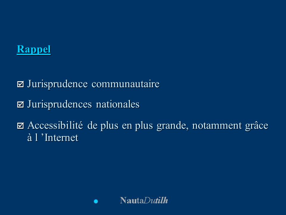 Rappel Jurisprudence communautaire. Jurisprudences nationales.