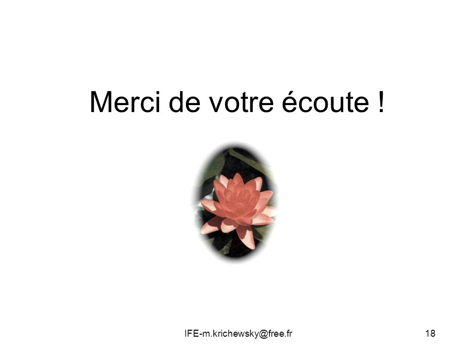 Merci de votre écoute ! IFE-m.krichewsky@free.fr