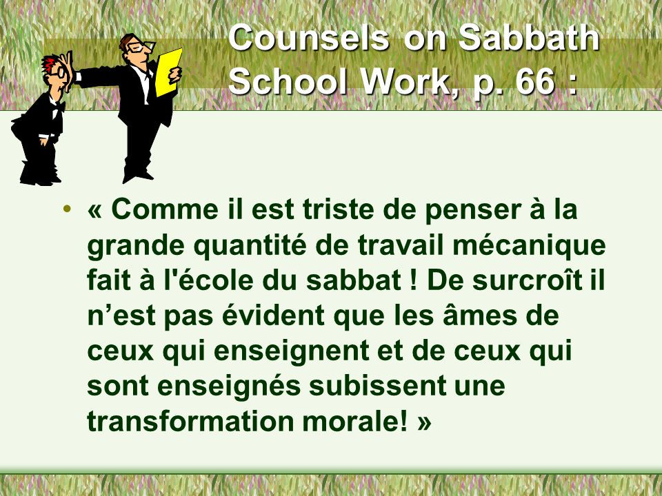 Counsels on Sabbath School Work, p. 66 :