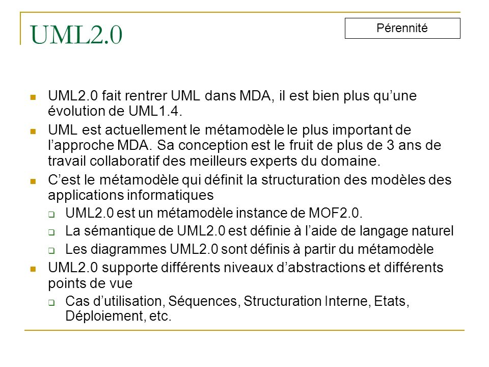 UML2.0 Pérennité. UML2.0 fait rentrer UML dans MDA, il est bien plus qu'une évolution de UML1.4.