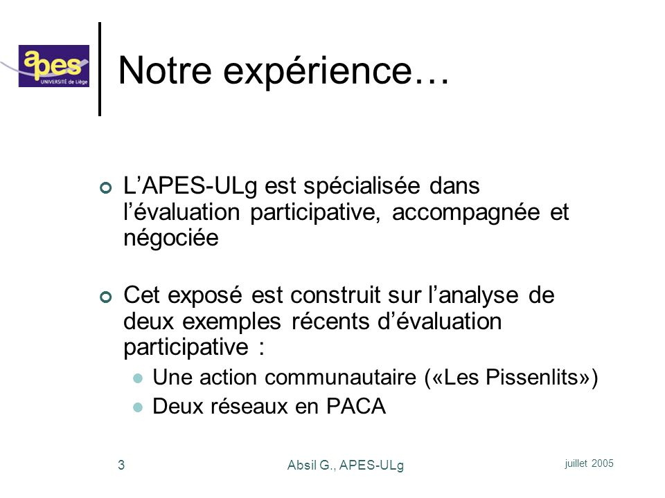 Notre expérience… L'APES-ULg est spécialisée dans l'évaluation participative, accompagnée et négociée.
