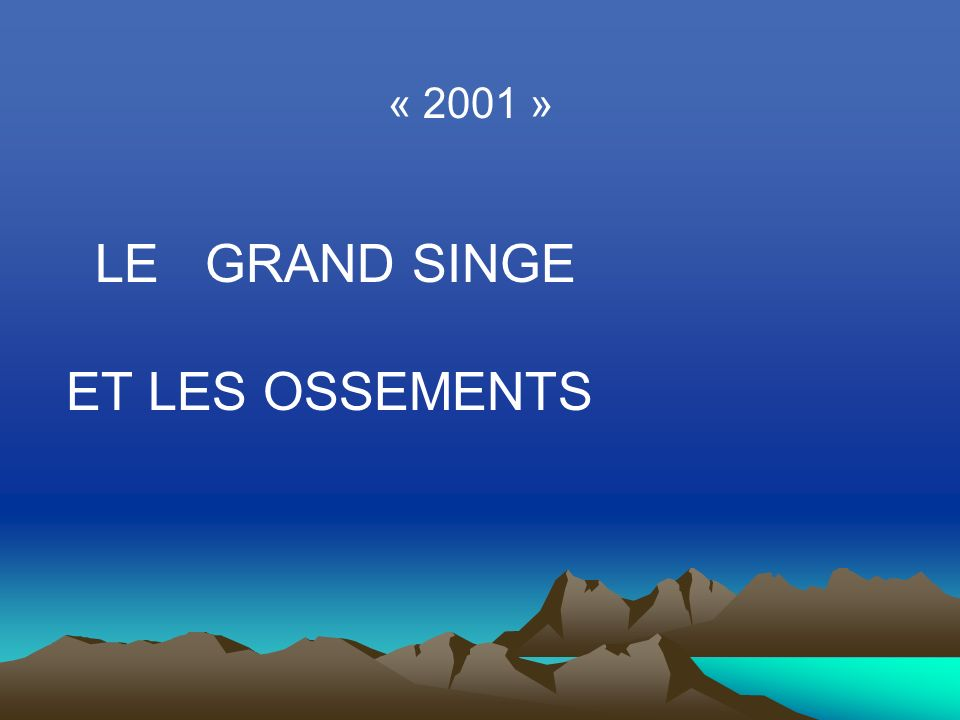 « 2001 » LE GRAND SINGE ET LES OSSEMENTS