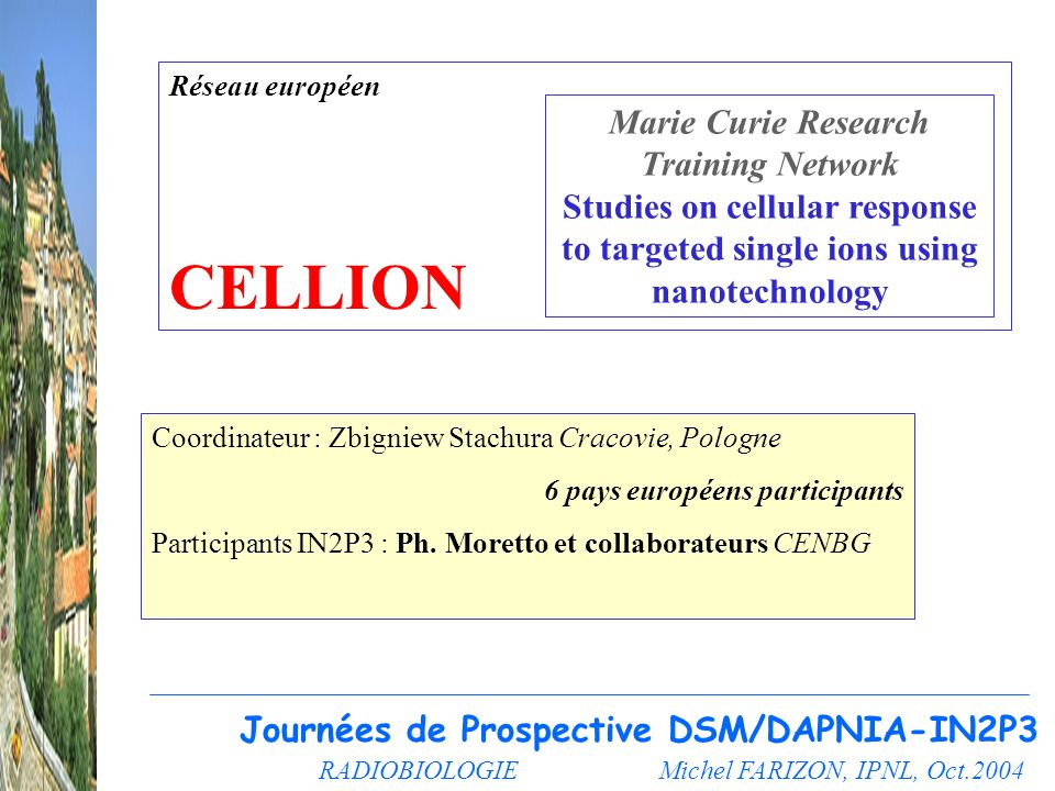 Réseau européen CELLION. Marie Curie Research Training Network Studies on cellular response to targeted single ions using nanotechnology.