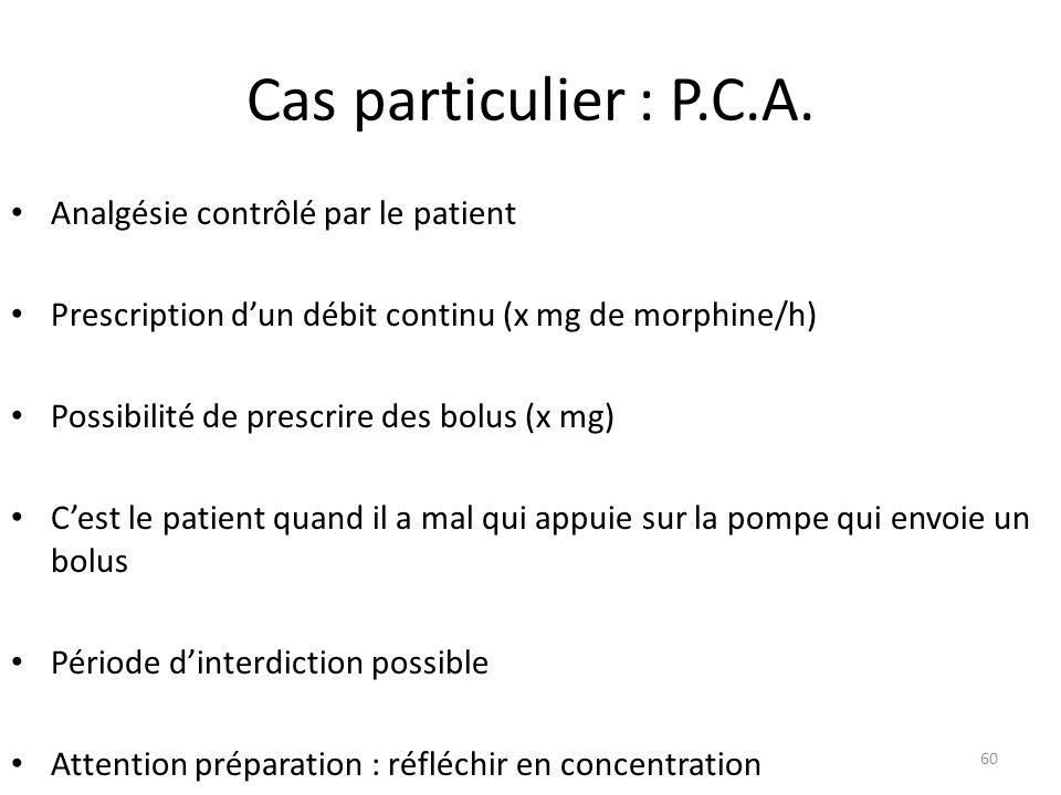 Cas particulier : P.C.A. Analgésie contrôlé par le patient