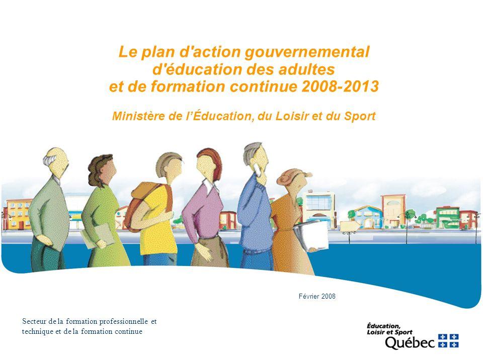 Le plan d action gouvernemental d éducation des adultes et de formation continue 2008-2013 Ministère de l'Éducation, du Loisir et du Sport