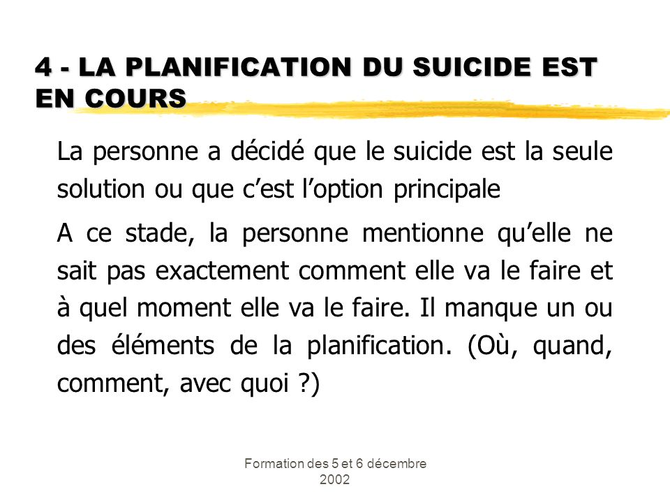 4 - LA PLANIFICATION DU SUICIDE EST EN COURS