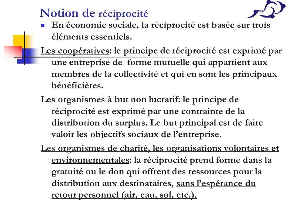 Notion de réciprocité En économie sociale, la réciprocité est basée sur trois éléments essentiels.