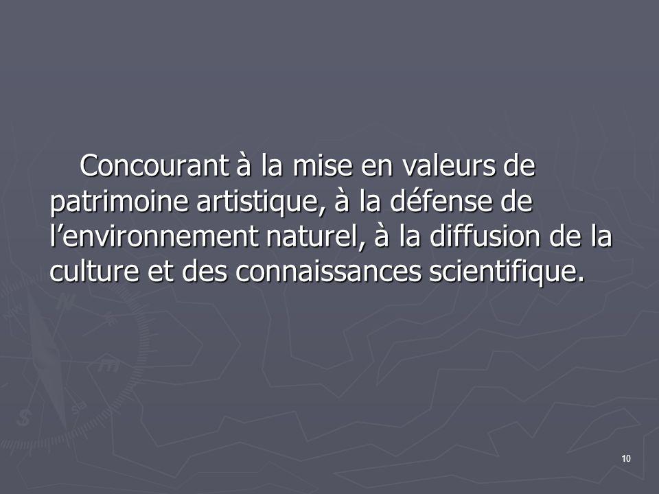 Concourant à la mise en valeurs de patrimoine artistique, à la défense de l'environnement naturel, à la diffusion de la culture et des connaissances scientifique.