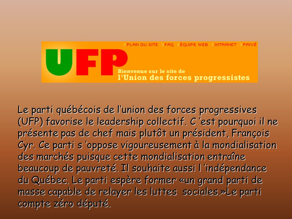 Le parti québécois de l'union des forces progressives (UFP) favorise le leadership collectif.