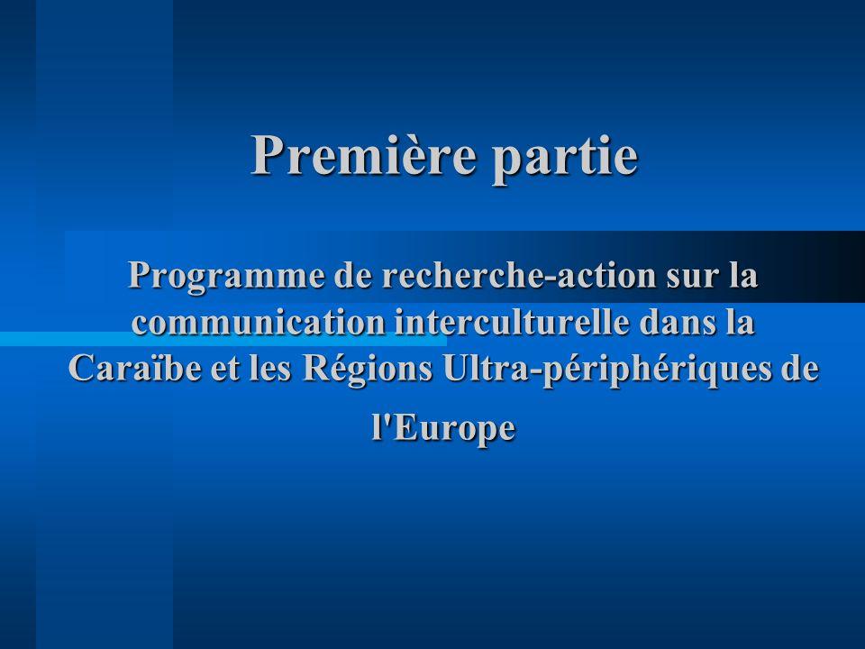 Première partie Programme de recherche-action sur la communication interculturelle dans la Caraïbe et les Régions Ultra-périphériques de l Europe