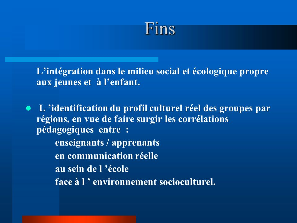 Fins L'intégration dans le milieu social et écologique propre aux jeunes et à l'enfant.